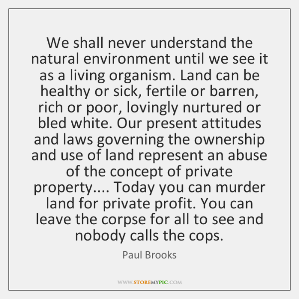 We shall never understand the natural environment until we see it as ...