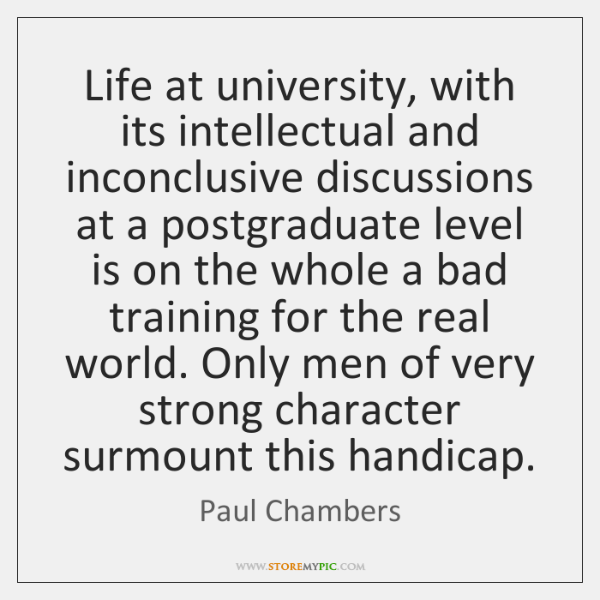 Life at university, with its intellectual and inconclusive discussions at a postgraduate ...