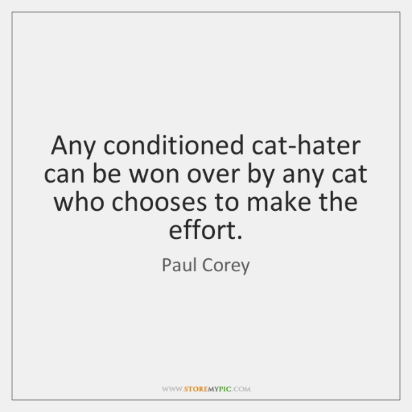 Any conditioned cat-hater can be won over by any cat who chooses ...