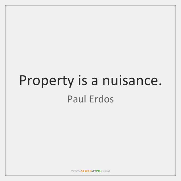 Property is a nuisance.