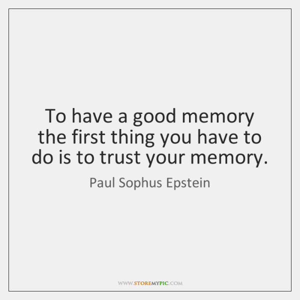 To have a good memory the first thing you have to do ...