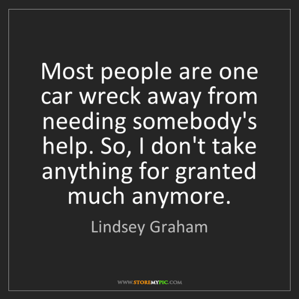 Lindsey Graham: Most people are one car wreck away from needing somebody's...