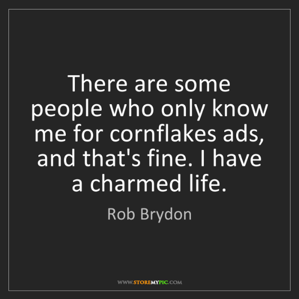 Rob Brydon: There are some people who only know me for cornflakes...