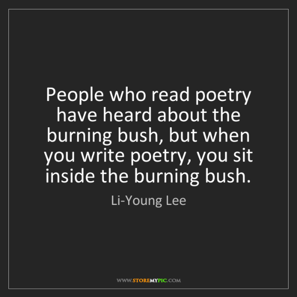 Li-Young Lee: People who read poetry have heard about the burning bush,...