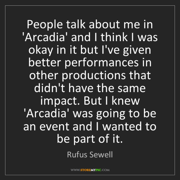 Rufus Sewell: People talk about me in 'Arcadia' and I think I was okay...