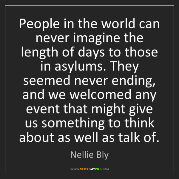 Nellie Bly: People in the world can never imagine the length of days...