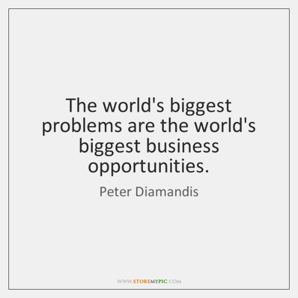 The world's biggest problems are the world's biggest business opportunities.