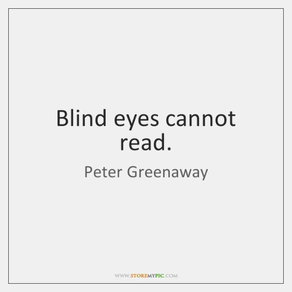 Blind eyes cannot read.