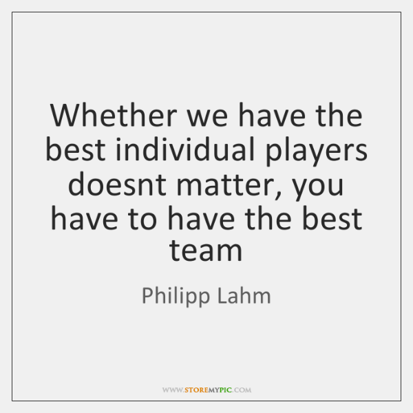 Whether we have the best individual players doesnt matter, you have to ...