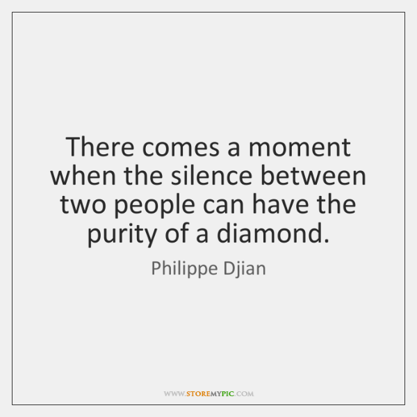 There comes a moment when the silence between two people can have ...