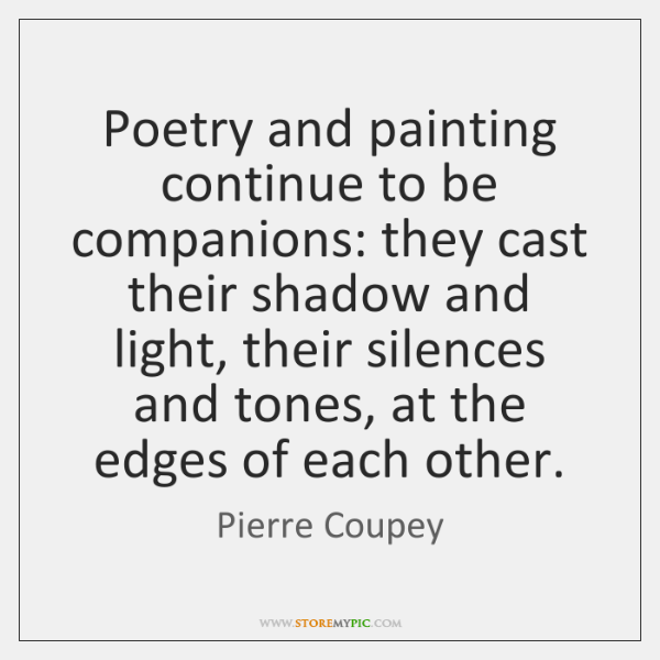 Poetry and painting continue to be companions: they cast their shadow and ...