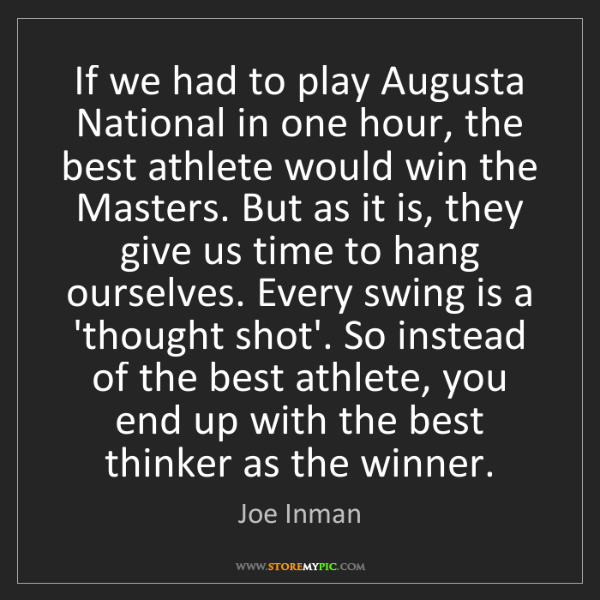 Joe Inman: If we had to play Augusta National in one hour, the best...