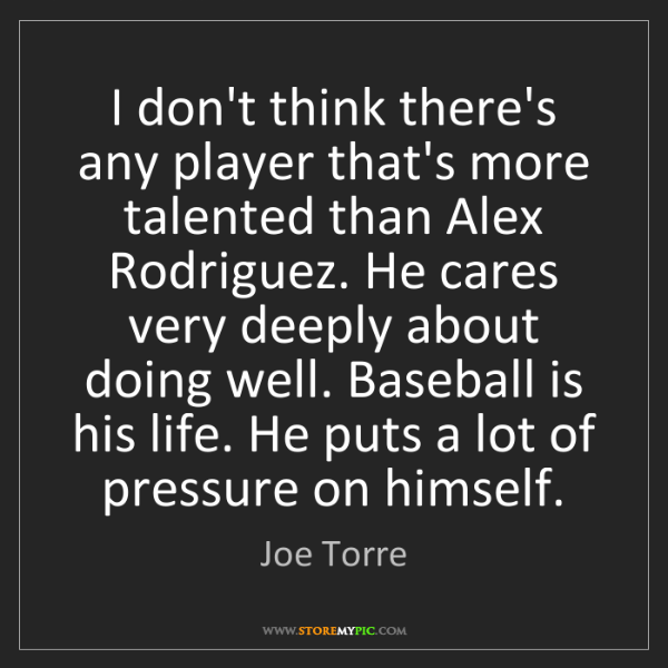 Joe Torre: I don't think there's any player that's more talented...