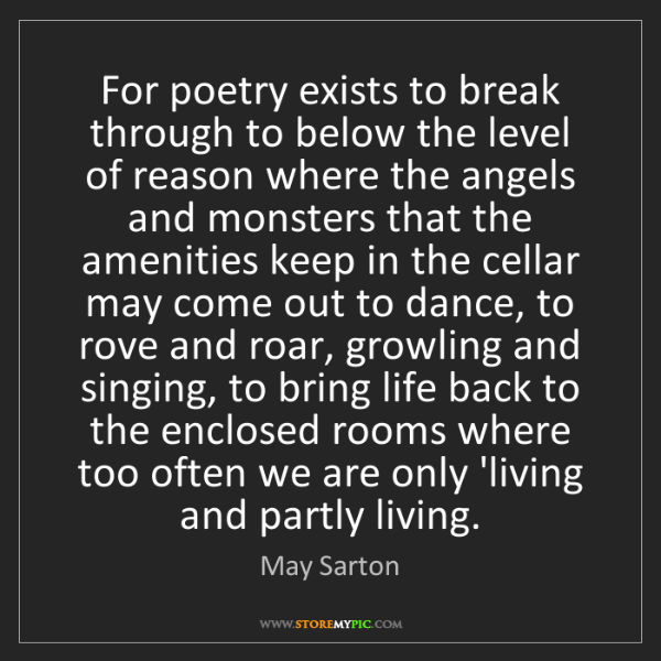 May Sarton: For poetry exists to break through to below the level...