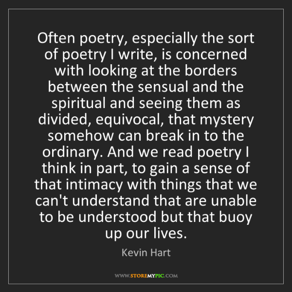 Kevin Hart: Often poetry, especially the sort of poetry I write,...