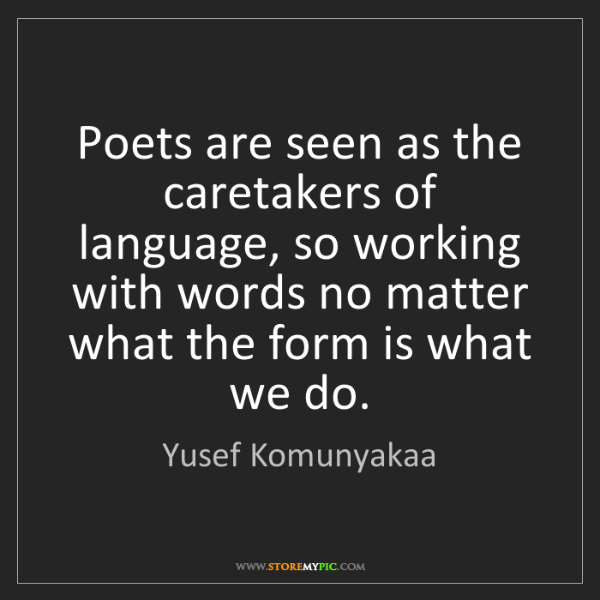 Yusef Komunyakaa: Poets are seen as the caretakers of language, so working...