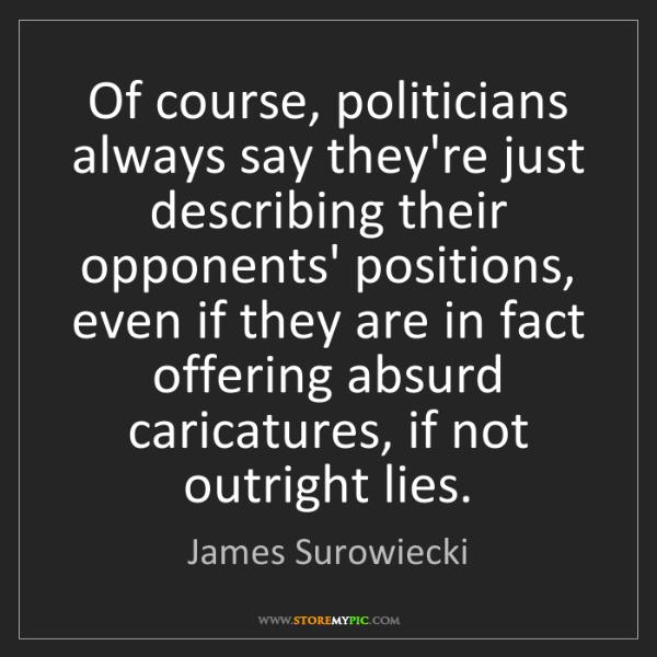 James Surowiecki: Of course, politicians always say they're just describing...