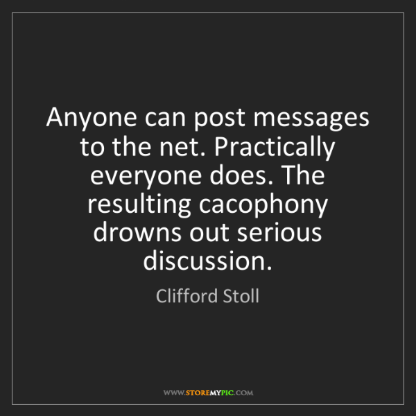 Clifford Stoll: Anyone can post messages to the net. Practically everyone...