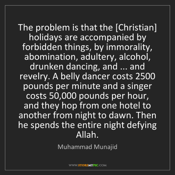 Muhammad Munajid: The problem is that the [Christian] holidays are accompanied...