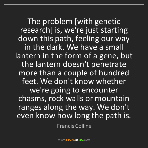 Francis Collins: The problem [with genetic research] is, we're just starting...