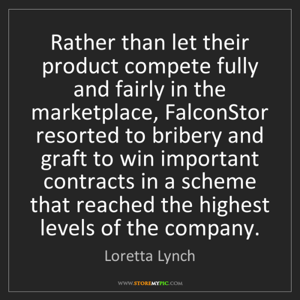 Loretta Lynch: Rather than let their product compete fully and fairly...