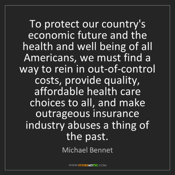 Michael Bennet: To protect our country's economic future and the health...