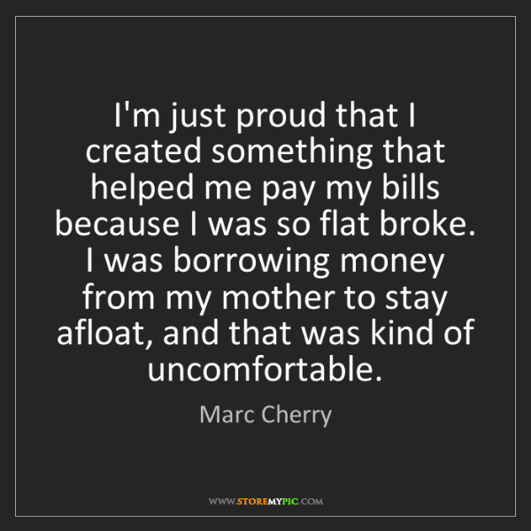 Marc Cherry: I'm just proud that I created something that helped me...