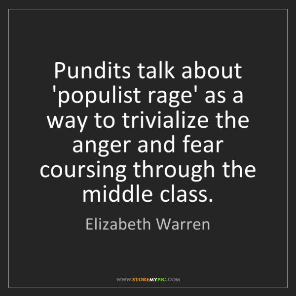 Elizabeth Warren: Pundits talk about 'populist rage' as a way to trivialize...