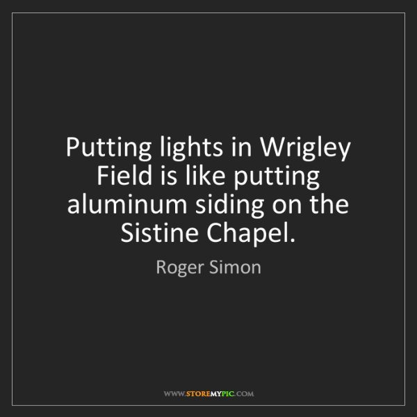 Roger Simon: Putting lights in Wrigley Field is like putting aluminum...