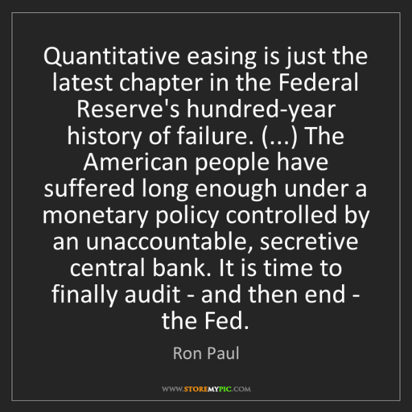Ron Paul: Quantitative easing is just the latest chapter in the...