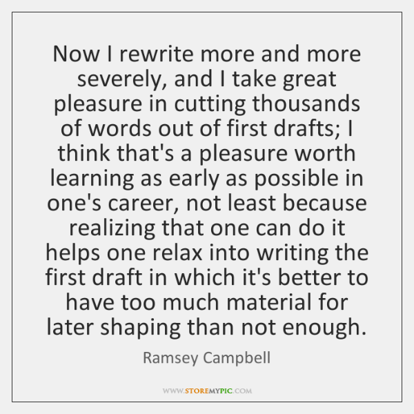 Now I rewrite more and more severely, and I take great pleasure ...