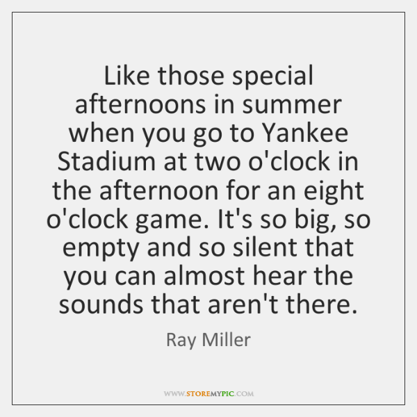 Like those special afternoons in summer when you go to Yankee Stadium ...