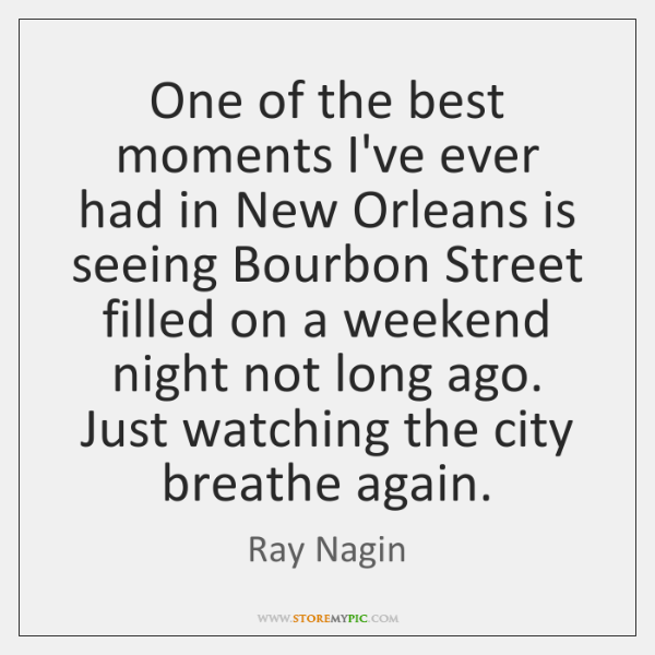 One of the best moments I've ever had in New Orleans is ...