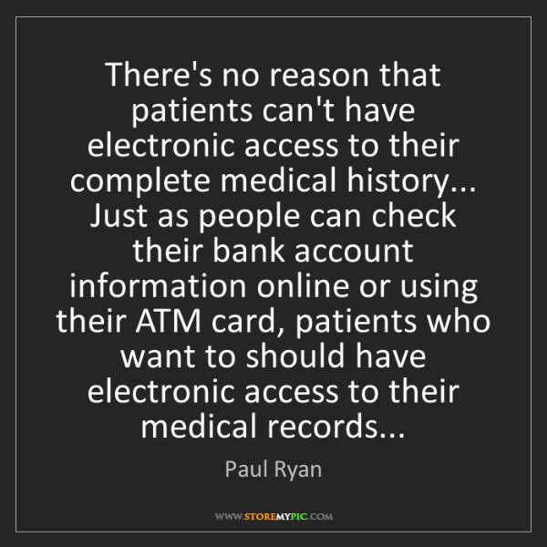 Paul Ryan: There's no reason that patients can't have electronic...