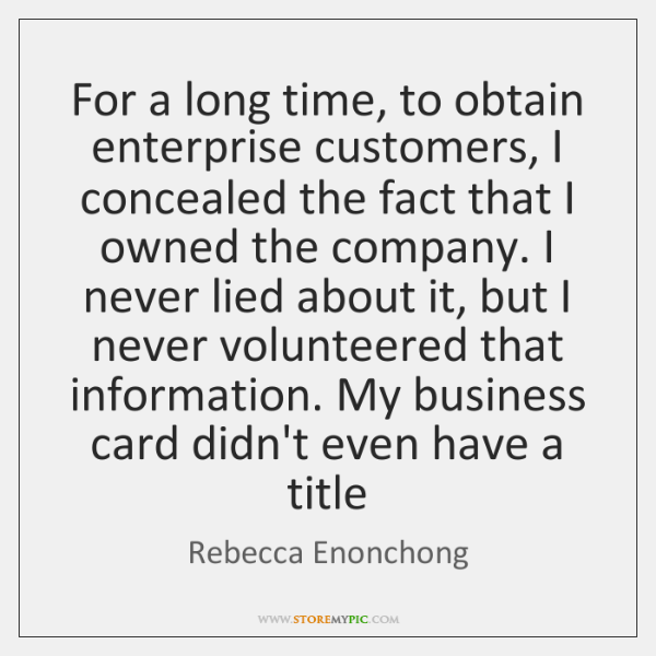 For a long time, to obtain enterprise customers, I concealed the fact ...