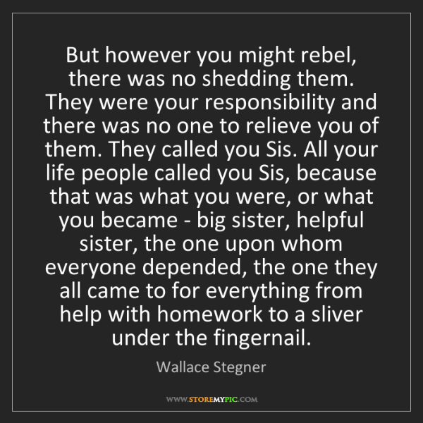 Wallace Stegner: But however you might rebel, there was no shedding them....