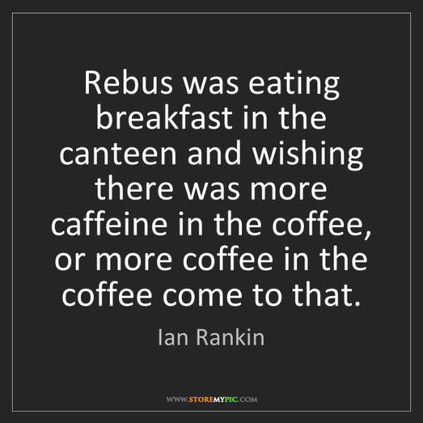 Ian Rankin: Rebus was eating breakfast in the canteen and wishing...