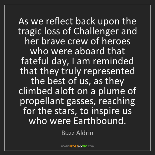 Buzz Aldrin: As we reflect back upon the tragic loss of Challenger...