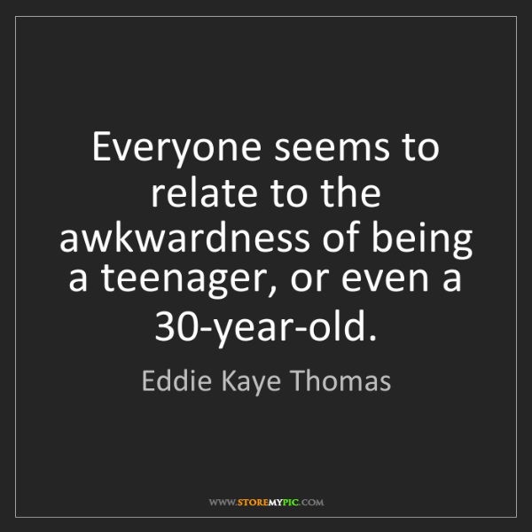Eddie Kaye Thomas: Everyone seems to relate to the awkwardness of being...