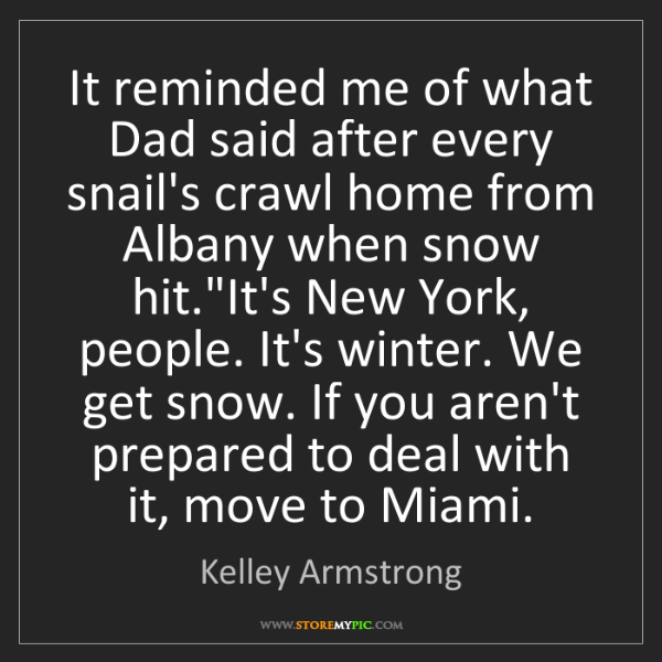 Kelley Armstrong: It reminded me of what Dad said after every snail's crawl...