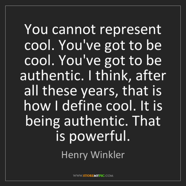Henry Winkler: You cannot represent cool. You've got to be cool. You've...