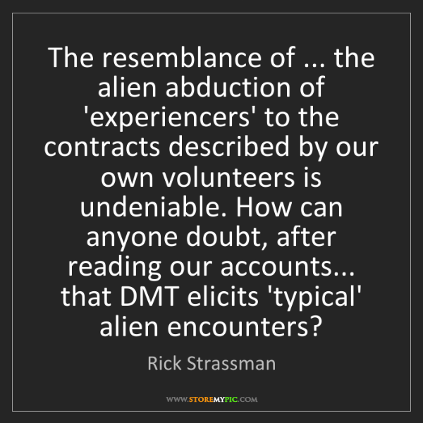 Rick Strassman: The resemblance of ... the alien abduction of 'experiencers'...