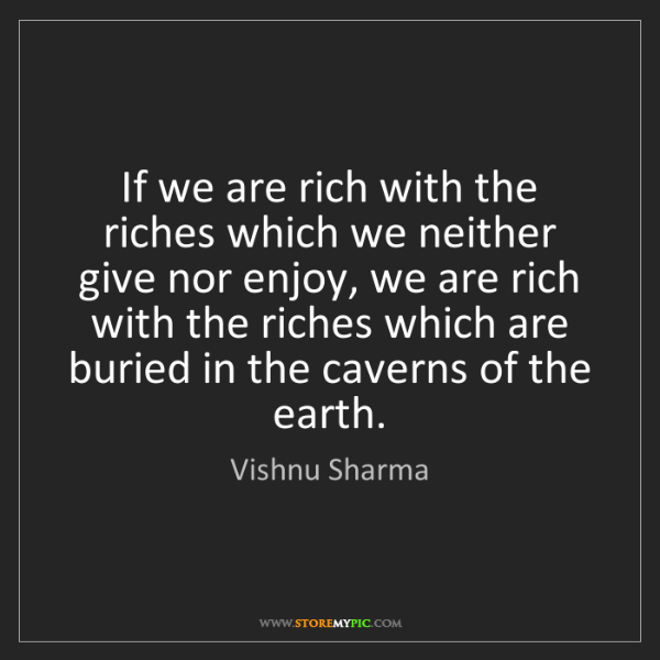 Vishnu Sharma: If we are rich with the riches which we neither give...