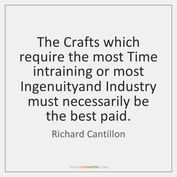 The Crafts which require the most Time intraining or most Ingenuityand Industry ...