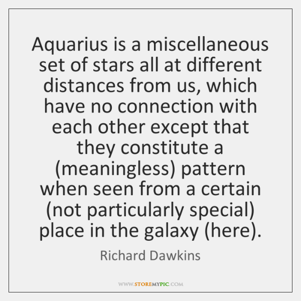 Aquarius is a miscellaneous set of stars all at different distances from ...