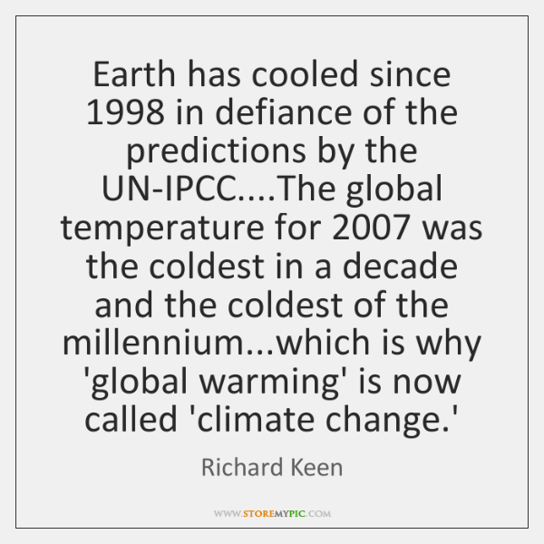 Earth has cooled since 1998 in defiance of the predictions by the UN-IPCC.......