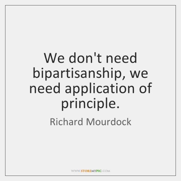 We don't need bipartisanship, we need application of principle.
