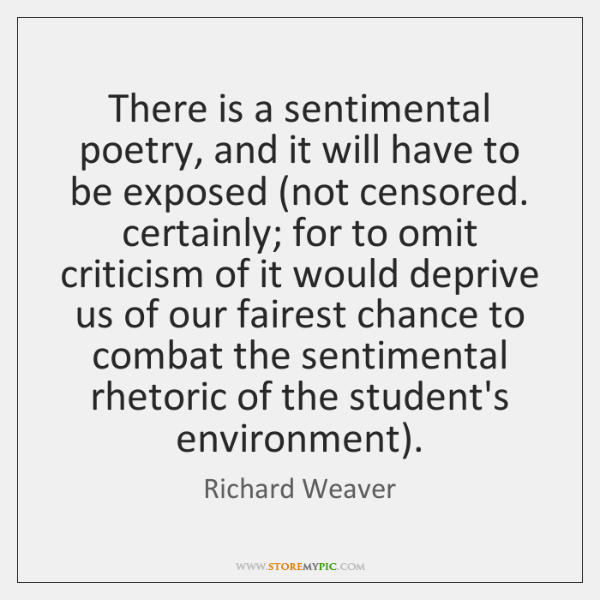 There is a sentimental poetry, and it will have to be exposed (...