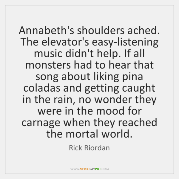 Annabeth's shoulders ached  The elevator's easy-listening music didn