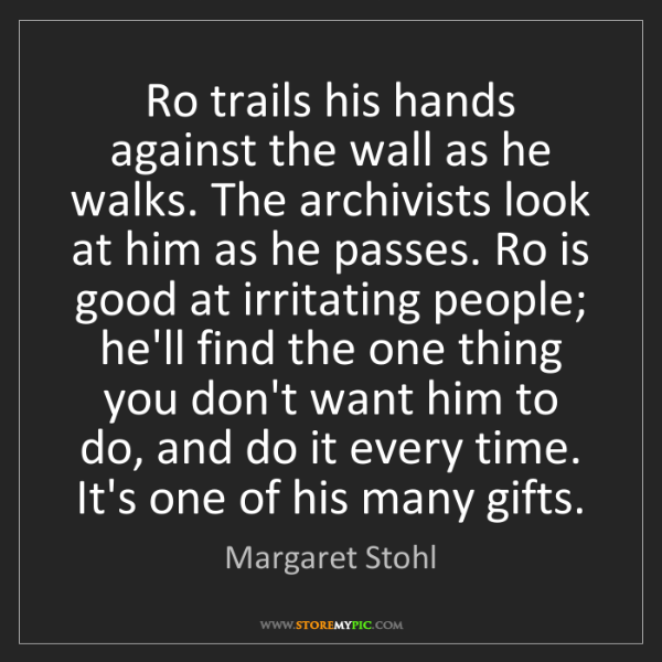 Margaret Stohl: Ro trails his hands against the wall as he walks. The...